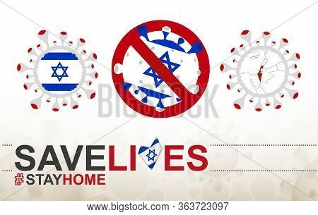 Coronavirus Cell With Israel Flag And Map. Stop Covid-19 Sign, Slogan Save Lives Stay Home With Flag