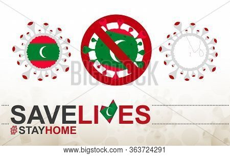 Coronavirus Cell With Maldives Flag And Map. Stop Covid-19 Sign, Slogan Save Lives Stay Home With Fl