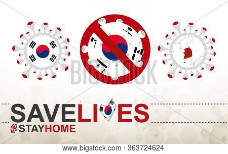 Coronavirus Cell With South Korea Flag And Map. Stop Covid-19 Sign, Slogan Save Lives Stay Home With
