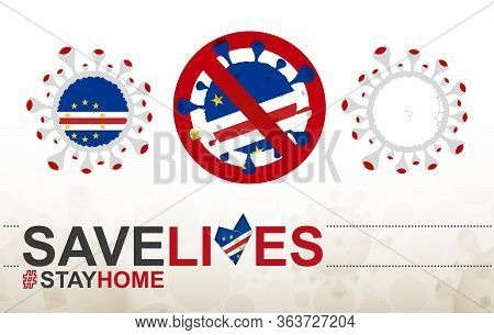 Coronavirus Cell With Cape Verde Flag And Map. Stop Covid-19 Sign, Slogan Save Lives Stay Home With