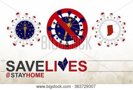Coronavirus Cell With Us State Indiana Flag And Map. Stop Covid-19 Sign, Slogan Save Lives Stay Home