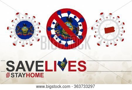 Coronavirus Cell With Us State Pennsylvania Flag And Map. Stop Covid-19 Sign, Slogan Save Lives Stay