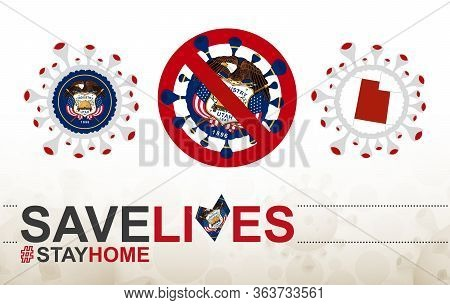 Coronavirus Cell With Us State Utah Flag And Map. Stop Covid-19 Sign, Slogan Save Lives Stay Home Wi