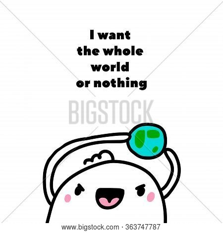 I Want The Whole World Or Nothing Hand Drawn Vector Illustration In Cartoon Comic Style Man Angry Ho