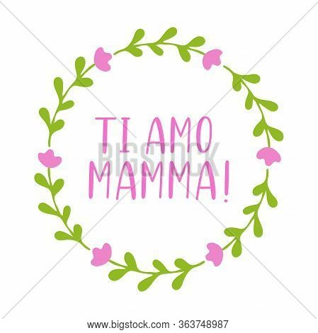 Hand Sketched Ti Amo Mamma Quote In Italian. Translated Mama I Love You. Lettering For Postcard, Inv