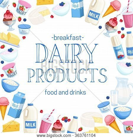 Dairy Products Layout. Cottage Cheese, Milk, Butter, Cheese And Sour Cream. Yogurt, Ice Cream, Smoot