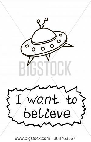 Poster With Flying Saucer Ufo And Handwritten Lettering - I Want To Believe. Vector Illustration, De
