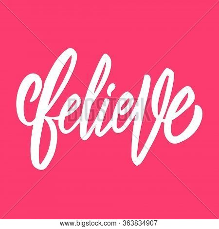 Believe Lettering. White Color Text. Vector Illustration. Isolated On Pink Background.