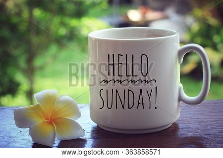 Hello Sunday. Beautiful Relax Sunday With Coffee Drink. Welcome Sunday Weekend. With Text Greeting O