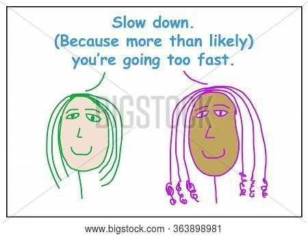 Color Cartoon Of Two Smiling Ethnically Diverse Women Saying To Slow Down, You Are Probably Going To