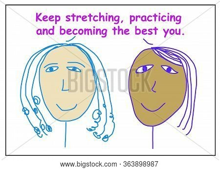 Color Cartoon Of Two Smiling, Ethnically Diverse Women Saying To Keep Stretching, Keep Practicing An