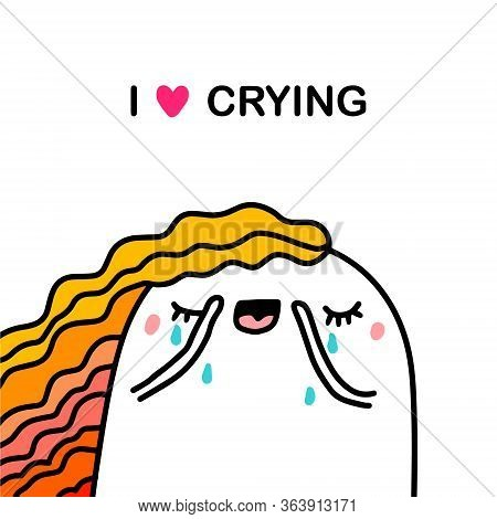 I Love Crying Hand Drawn Vector Illustration In Cartoon Comic Style Beautiful Woman Closes Eyes