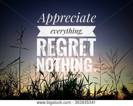 Inspirational Quote - Appreciate Everything, Regret Nothing. On Background Of Colorful Dramatic Sky
