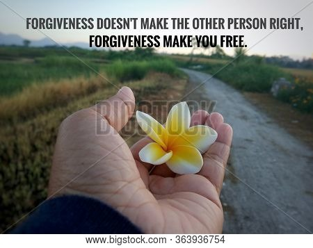 Inspirational Quote - Forgiveness Does Not Make The Other Person Right. Forgiveness Make You Free. W