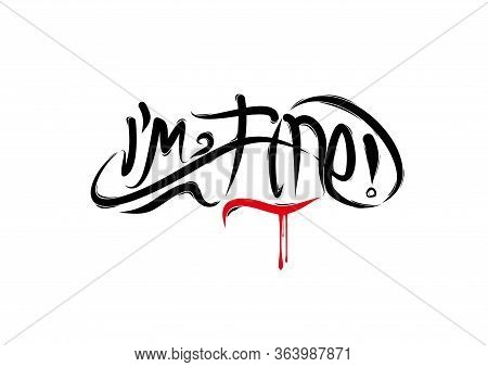 I Am Fine Lettering Text. Modern Calligraphy Style Vector Illustration.