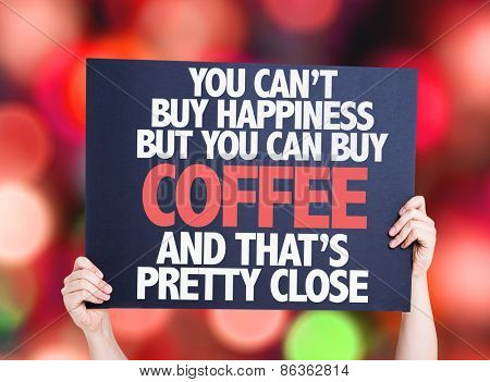 You Cant Buy Happiness but You Can Buy Coffee And Thats Pretty Close card with bokeh background poster