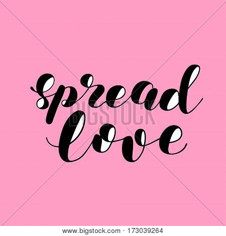 Spread love. Brush hand lettering vector illustration. Inspiring quote. Motivating modern calligraphy. Can be used for photo overlays, posters, apparel design, prints, home decor and more.