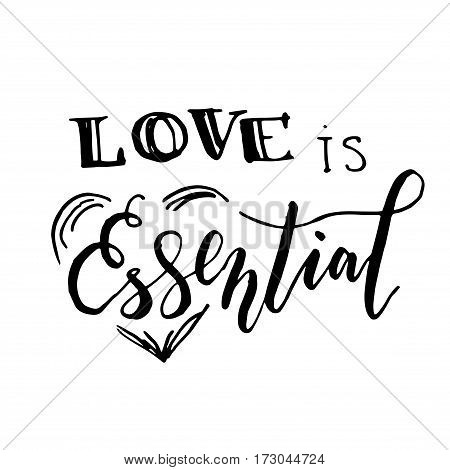 Love is essential - hand drawn lettering print. Black ink vector quote. Modern brush calligraphy. Valentine's Day greeting element.