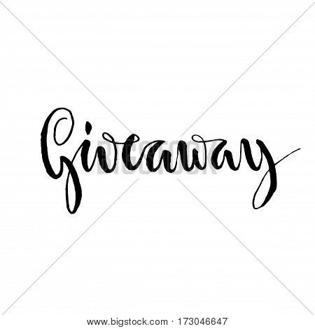 Giveaway - hand drawn lettering print. Black ink vector quote isolated on a white background. Modern brush calligraphy banner for special offers and social media contests.