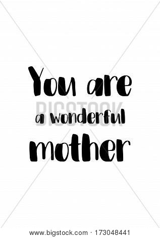 Black Calligraphy Inscription. Mother's Day quote and women's day. Handwritten ink on white background. You are wonderful mother.