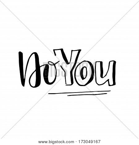 Do you - hand lettering vector print. Ink quote. Modern brush calligraphy.