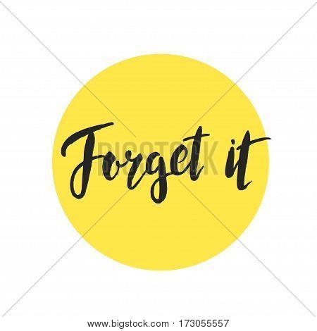 Forget it brush lettering handdrawn. Vector illustration