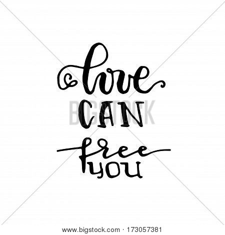 Valentine's Day black ink vector quote. Love can free you - hand drawn lettering print. Modern brush calligraphy.