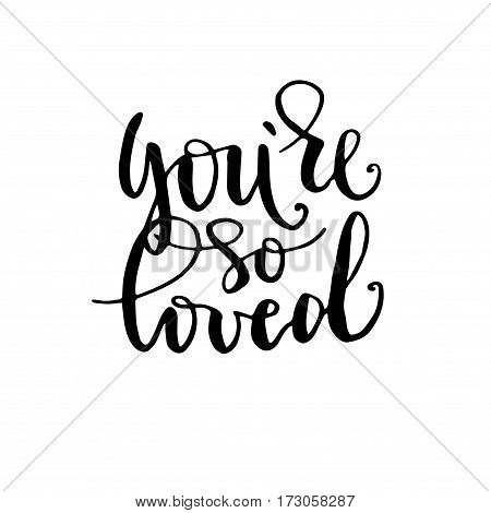 Valentine's Day black ink vector quote. You're so loved - hand drawn lettering print. Modern brush calligraphy.