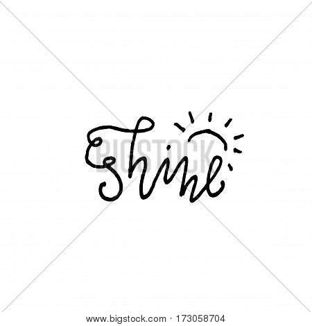 Black ink vector quote. Shine - hand drawn lettering print. Modern brush calligraphy.