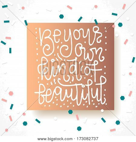 Be your own kind of beautiful - hand lettering card. Hand drawn print. White ink quote isolated on a bronze background. Modern brush calligraphy.