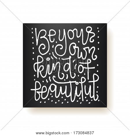 Be your own kind of beautiful - hand lettering card. Hand drawn print. White ink quote isolated on a black background. Modern brush calligraphy.