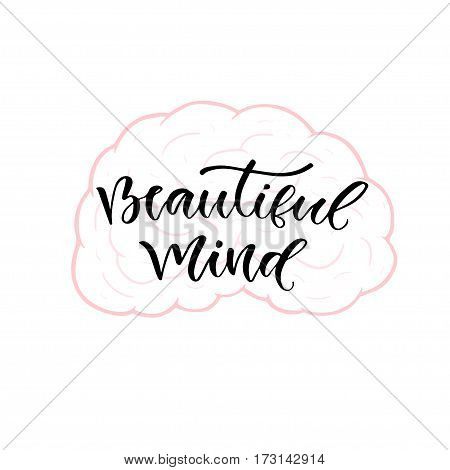 Modern vector lettering. Inspirational hand lettered quote for wall poster. Printable calligraphy phrase. T-shirt print design. Beautiful mind.