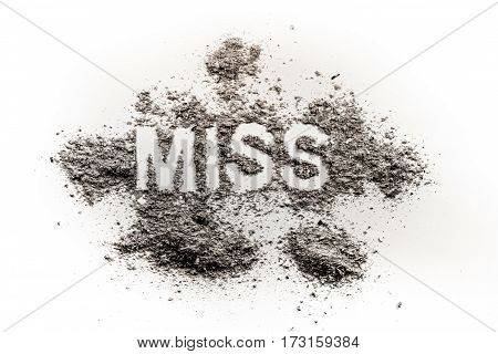 The word miss written in dirt dust ash as pageant contest girl missing lost person grief sorrow paradox fail ugly dirty concept background