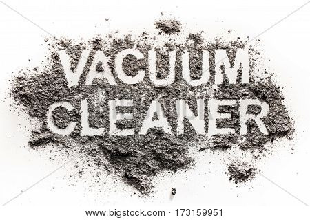 Vacuum cleaner word text written in dust or dirt as hygiene home dirty housework mess clean cleaning concept