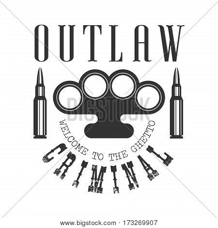 Criminal Outlaw Street Club Black And White Sign Design Template With Text, Brass Knuckles And Bullets Monochrome Vector Emblem With Ghetto Symbols For Prints And Stencils.