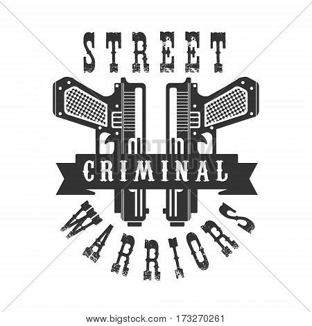 Criminal Outlaw Street Club Black And White Sign Design Template With Text And Two Pistols Monochrome Vector Emblem With Ghetto Symbols For Prints And Stencils.