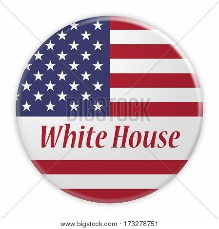 BERLIN GERMANY - FEBRUARY 25 2017: USA Politics News Concept Badge: White House Button With US Flag 3d illustration on white background