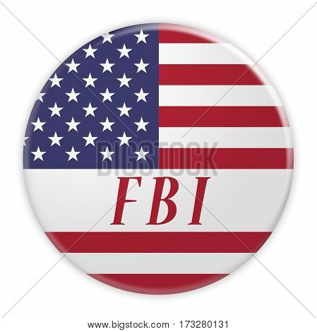 BERLIN GERMANY - FEBRUARY 25 2017: USA News Concept Badge: FBI Button With US Flag 3d illustration on white background