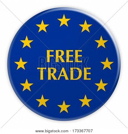 EU Economy Concept Badge: Free Trade Button With European Union Flag 3d illustration on white background