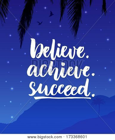 Believe, achieve, succeed. Inspiration quote poster with night mountain landscape