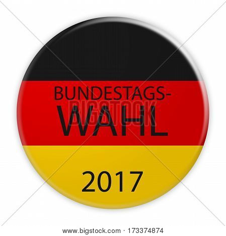 German Politics Election Concept: Bundestag Election 2017 Button In German Language With Germany Flag 3d illustration on white background