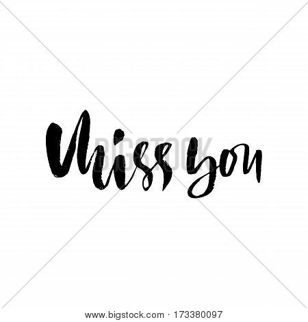Miss you inscription. Greeting card with calligraphy. Hand drawn lettering design. Vector typography