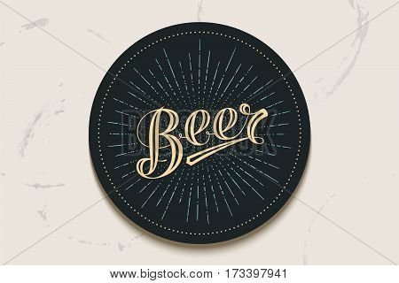 Coaster for beer with hand-drawn lettering Beer. Vintage drawing for bar, pub and beer themes. Balck circle for placing beer mug and bottle over it with lettering. Vector Illustration