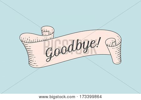 Greeting card with ribbon and word Goodbye. Old ribbon banner in engraving style. Old school hand-drawn vintage ribbon for banners, posters, gift cards, greeting cards, web. Vector Illustration