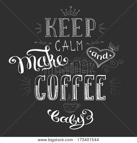 keep calm and make coffee , cute hand drawn lettering with heart, dark background, stock vector illustration