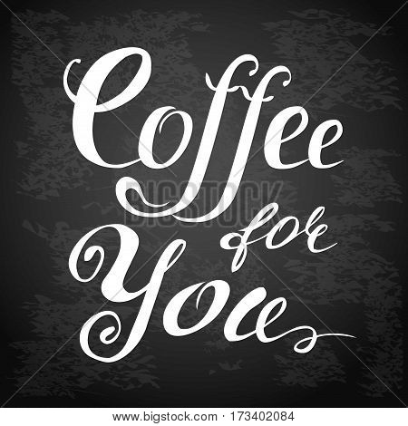 Coffee for you lettering.  Hand drawn. Chalkboard design. Stock vector illustration.