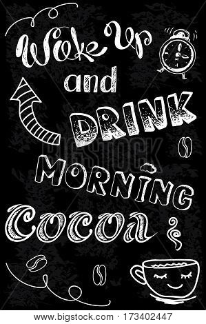 wake up and drink morning cocoa, hand drawn lettering, stock vector background on black