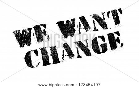 We Want Change rubber stamp. Grunge design with dust scratches. Effects can be easily removed for a clean, crisp look. Color is easily changed.