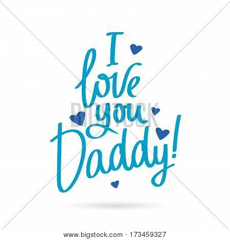 I love you Daddy! Calligraphy and lettering. Vector illustration on white background. Great holiday gift card for the Father's Day.