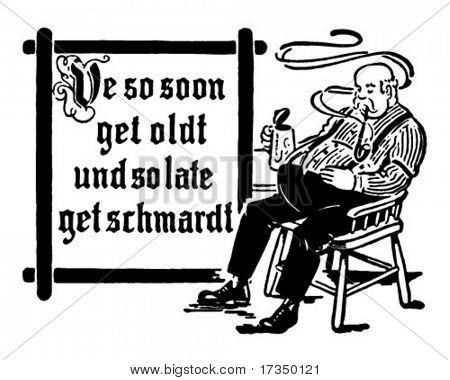 We So Soon Get Oldt Und So Late Get Schmardt - Retro Ad Art Illustration